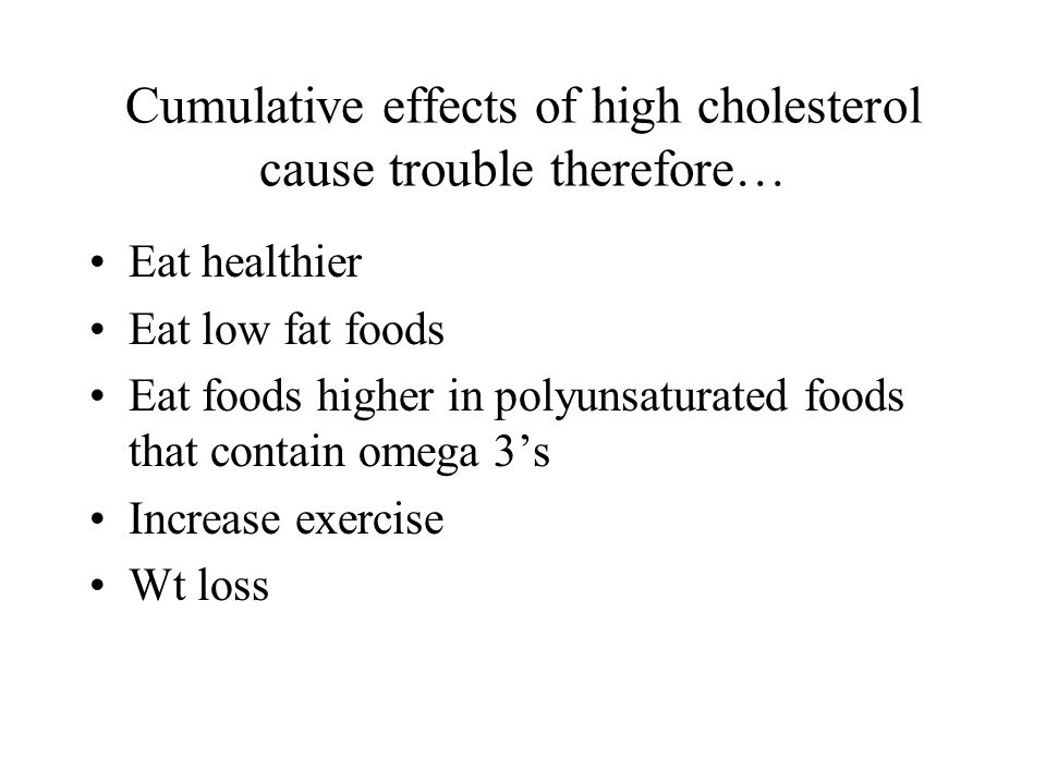 Cumulative effects of high cholesterol cause trouble therefore…