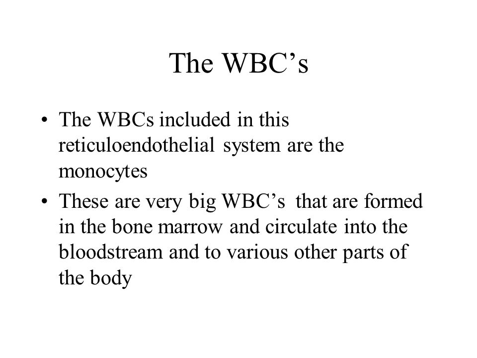 The WBC's The WBCs included in this reticuloendothelial system are the monocytes.