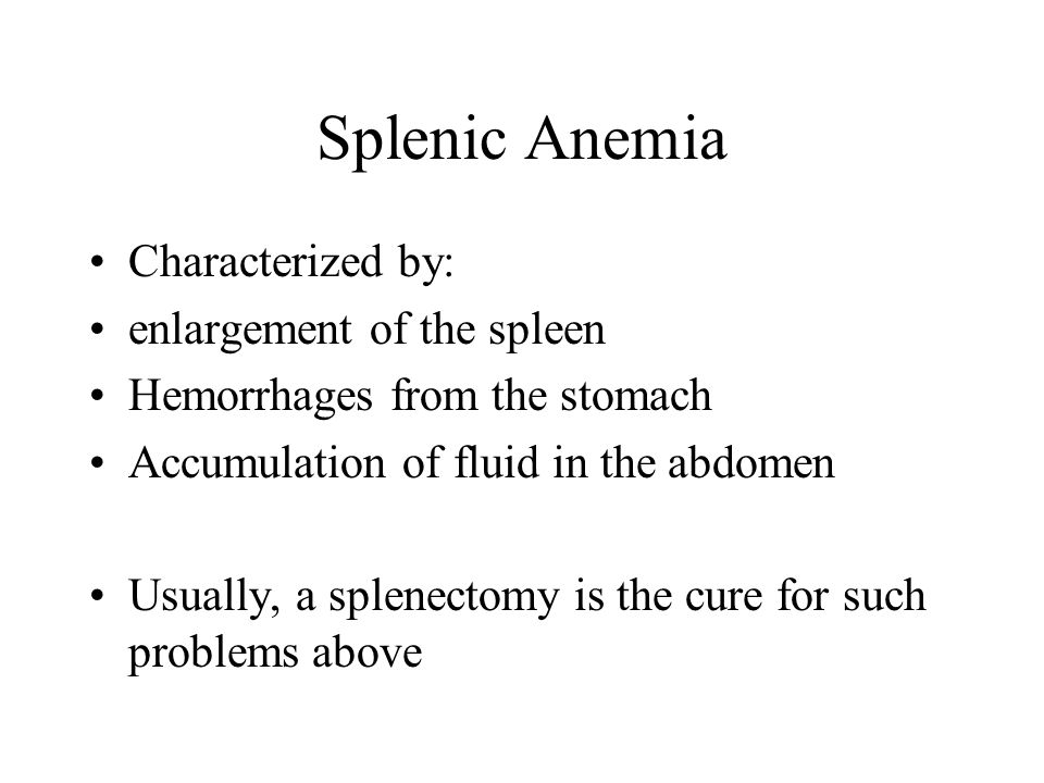 Splenic Anemia Characterized by: enlargement of the spleen