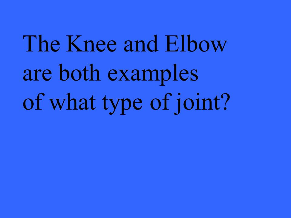 The Knee and Elbow are both examples