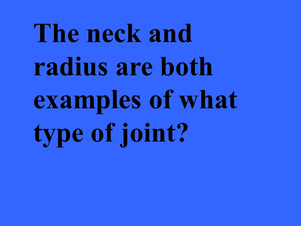 The neck and radius are both