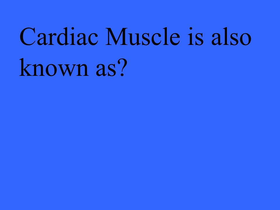 Cardiac Muscle is also known as