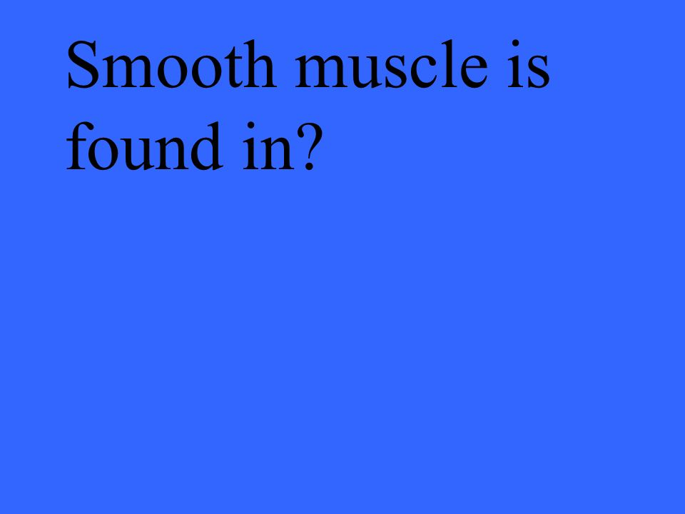 Smooth muscle is found in