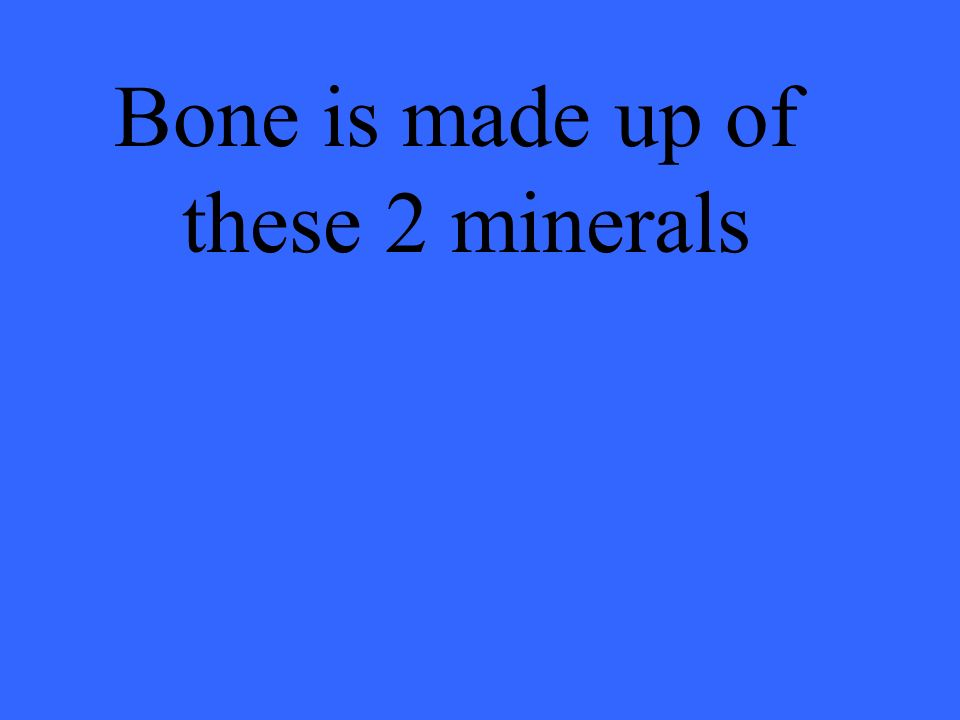 Bone is made up of these 2 minerals