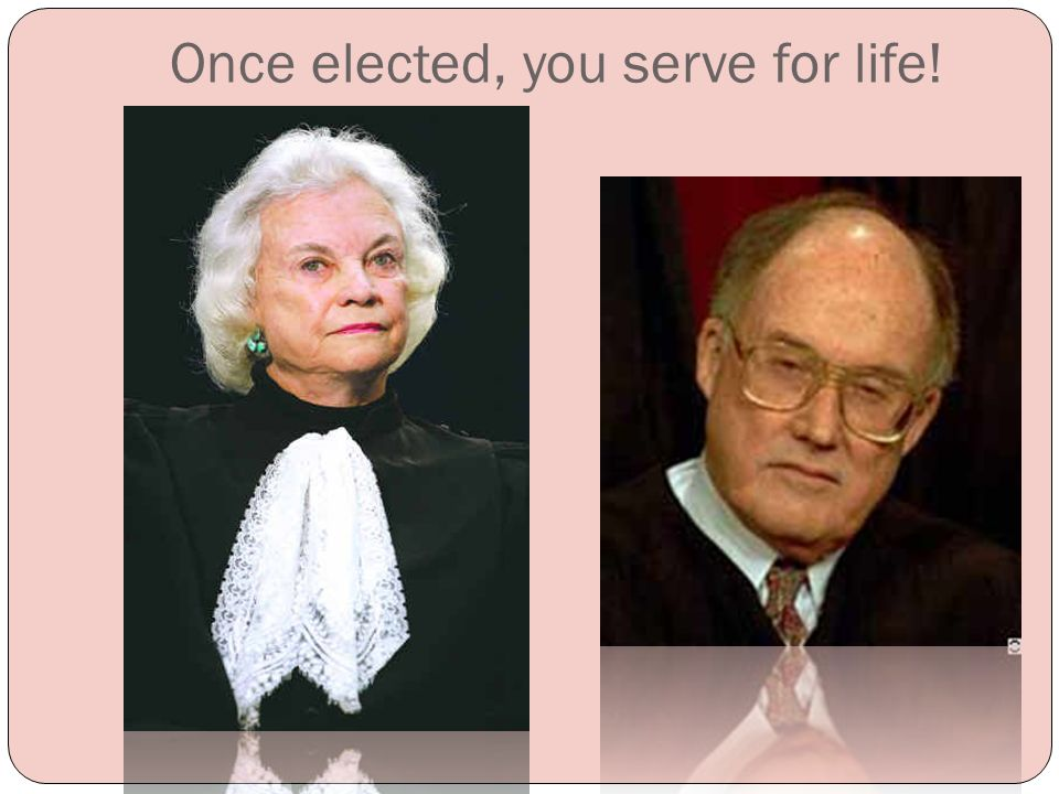 Once elected, you serve for life!