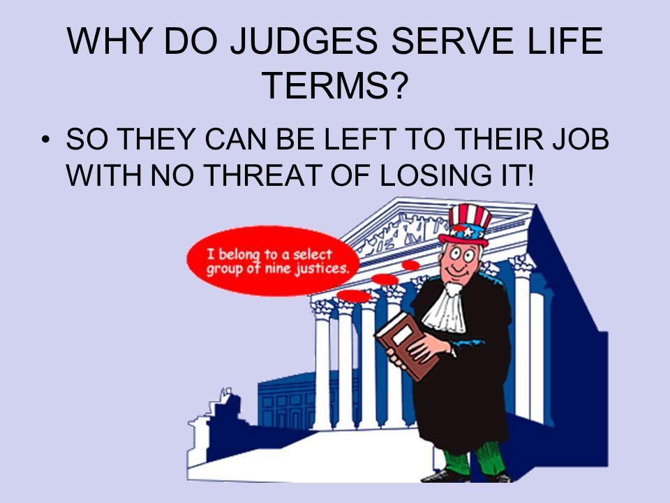 WHY DO JUDGES SERVE LIFE TERMS