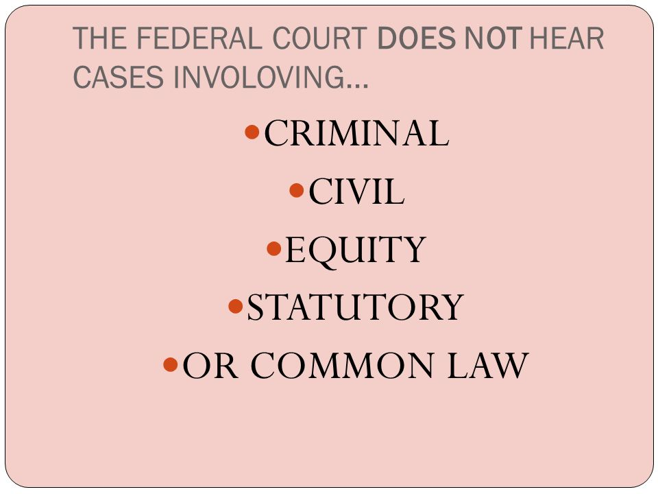THE FEDERAL COURT DOES NOT HEAR CASES INVOLOVING…