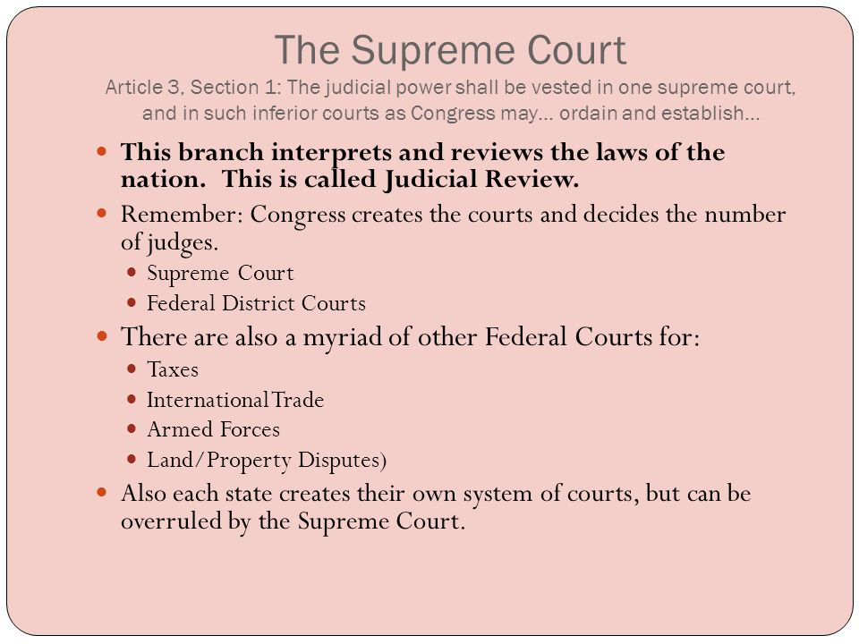 The Supreme Court Article 3, Section 1: The judicial power shall be vested in one supreme court, and in such inferior courts as Congress may… ordain and establish…