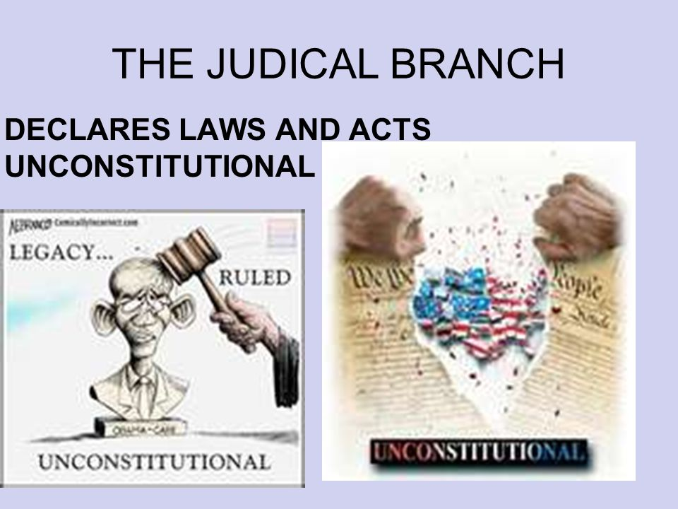 THE JUDICAL BRANCH DECLARES LAWS AND ACTS UNCONSTITUTIONAL