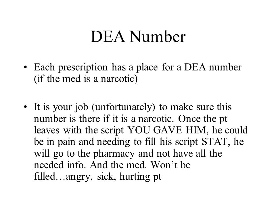 DEA Number Each prescription has a place for a DEA number (if the med is a narcotic)