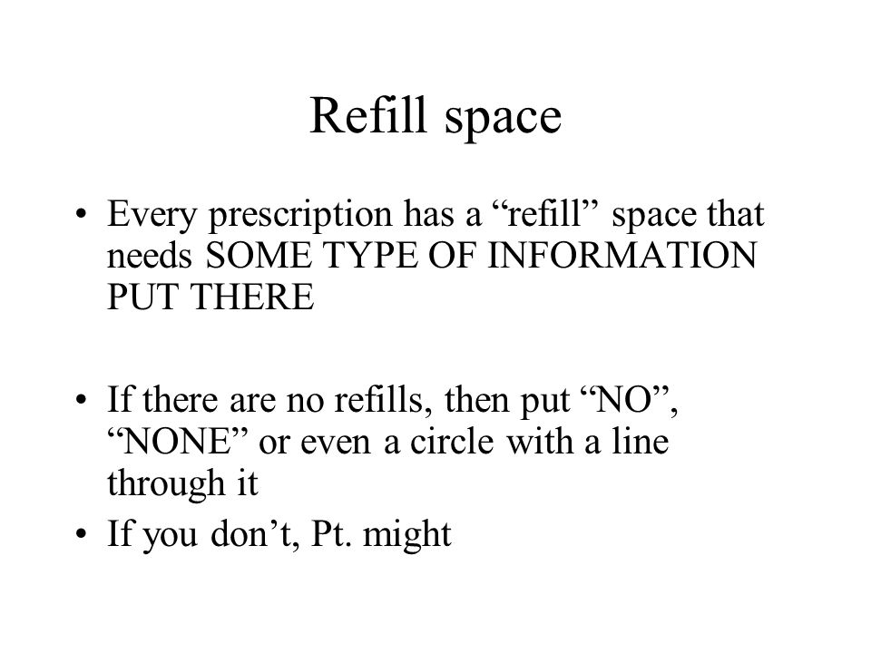 Refill space Every prescription has a refill space that needs SOME TYPE OF INFORMATION PUT THERE.