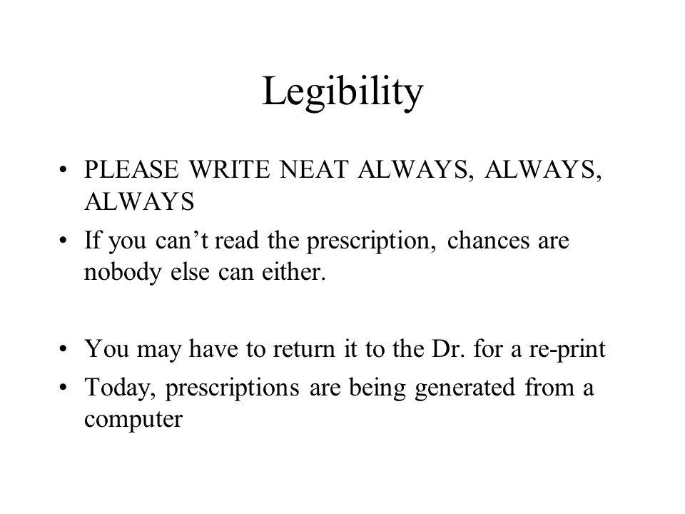 Legibility PLEASE WRITE NEAT ALWAYS, ALWAYS, ALWAYS