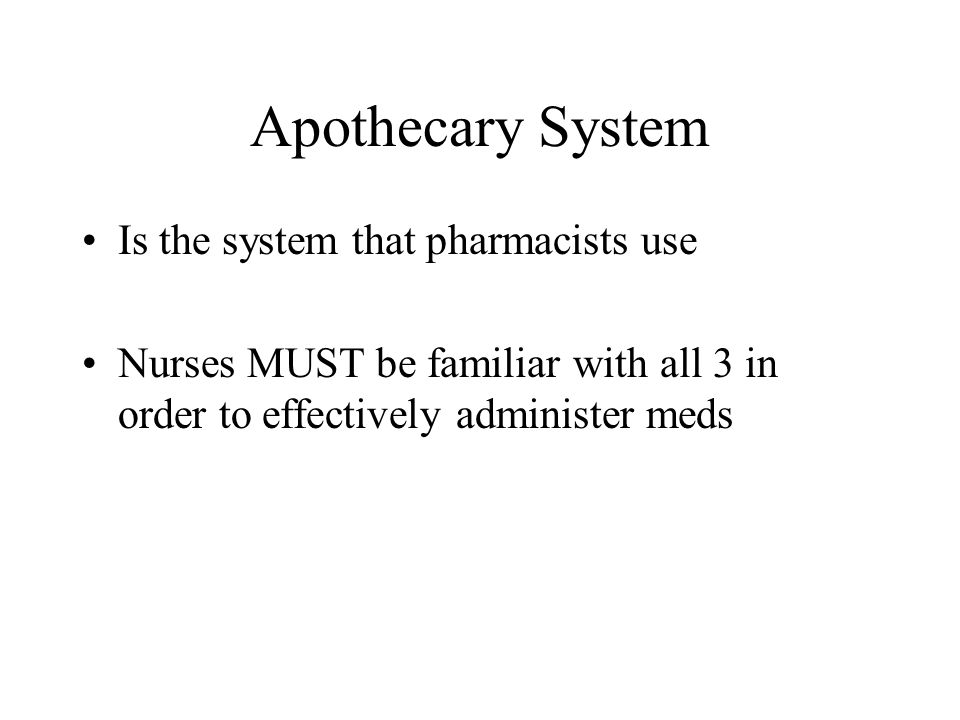 Apothecary System Is the system that pharmacists use