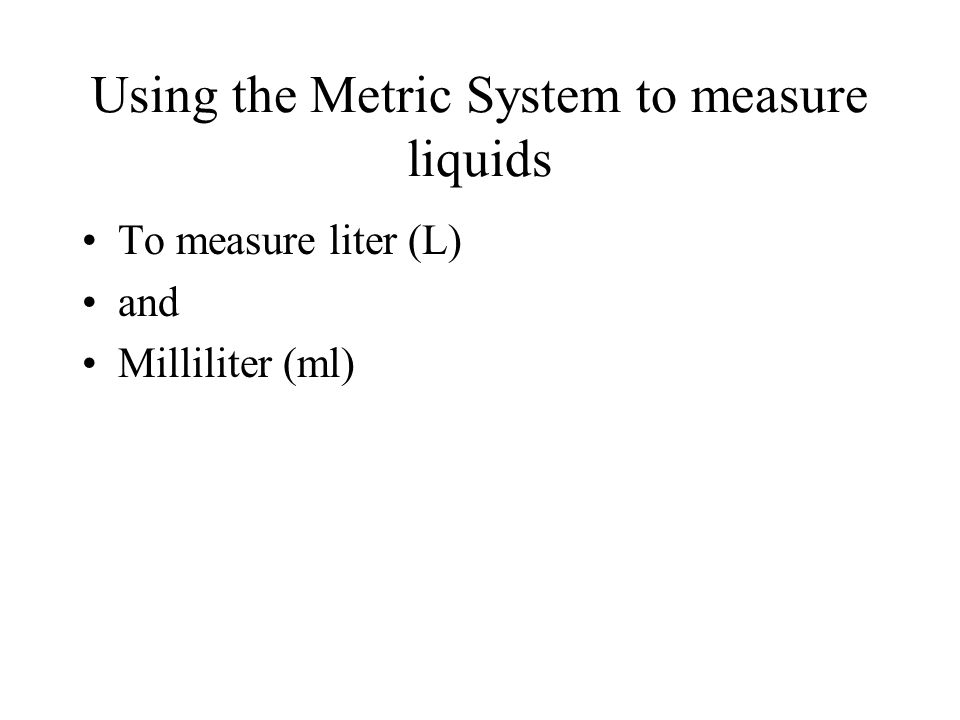 Using the Metric System to measure liquids