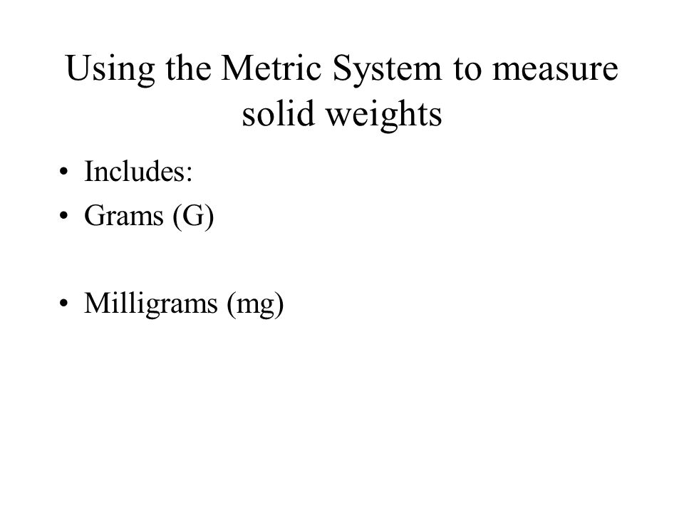Using the Metric System to measure solid weights
