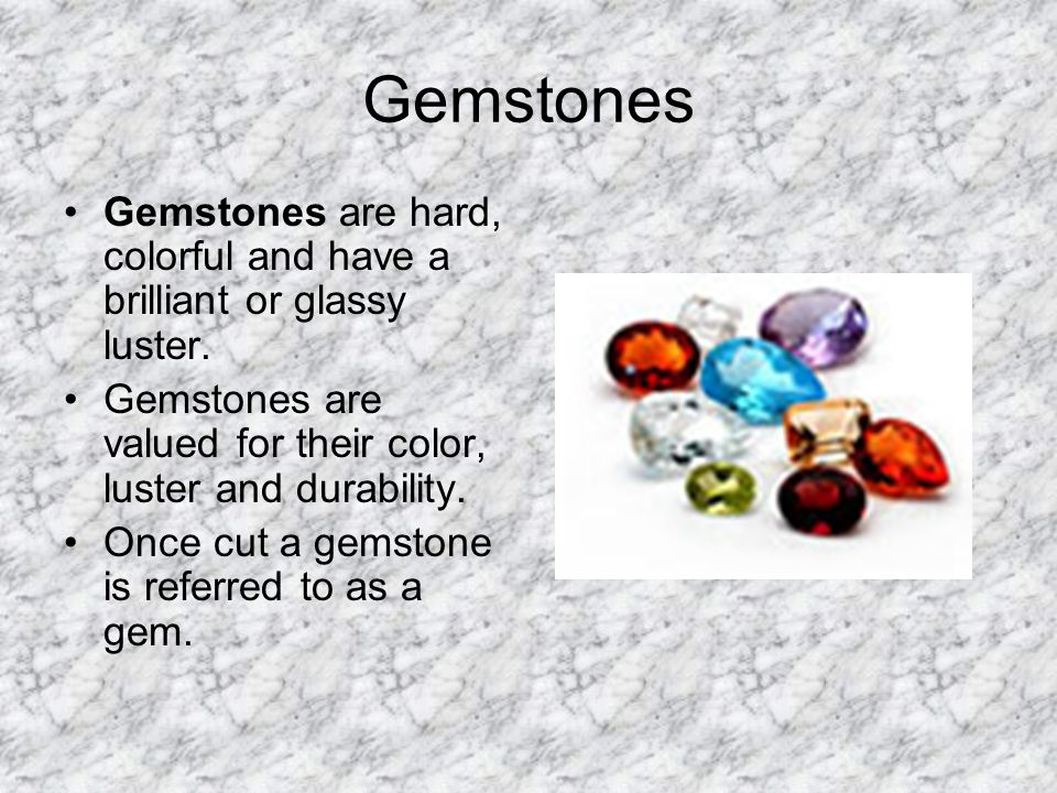 Gemstones Gemstones are hard, colorful and have a brilliant or glassy luster. Gemstones are valued for their color, luster and durability.