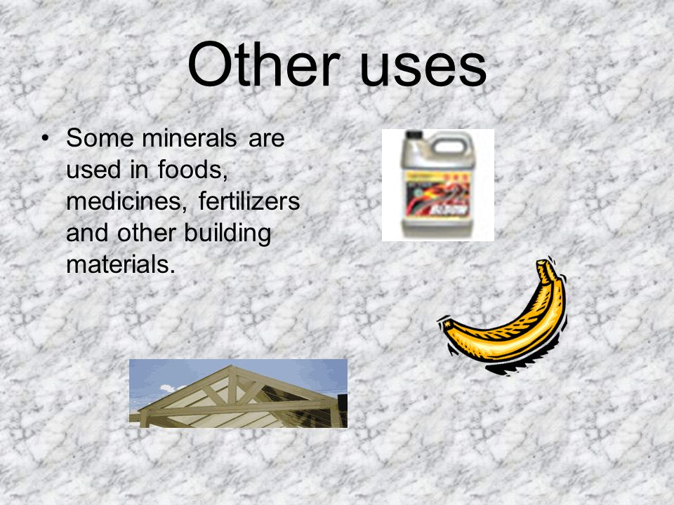 Other uses Some minerals are used in foods, medicines, fertilizers and other building materials.