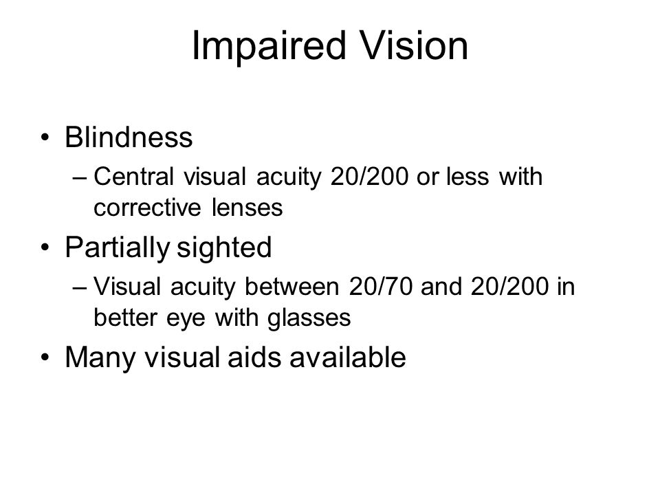 Impaired Vision Blindness Partially sighted Many visual aids available