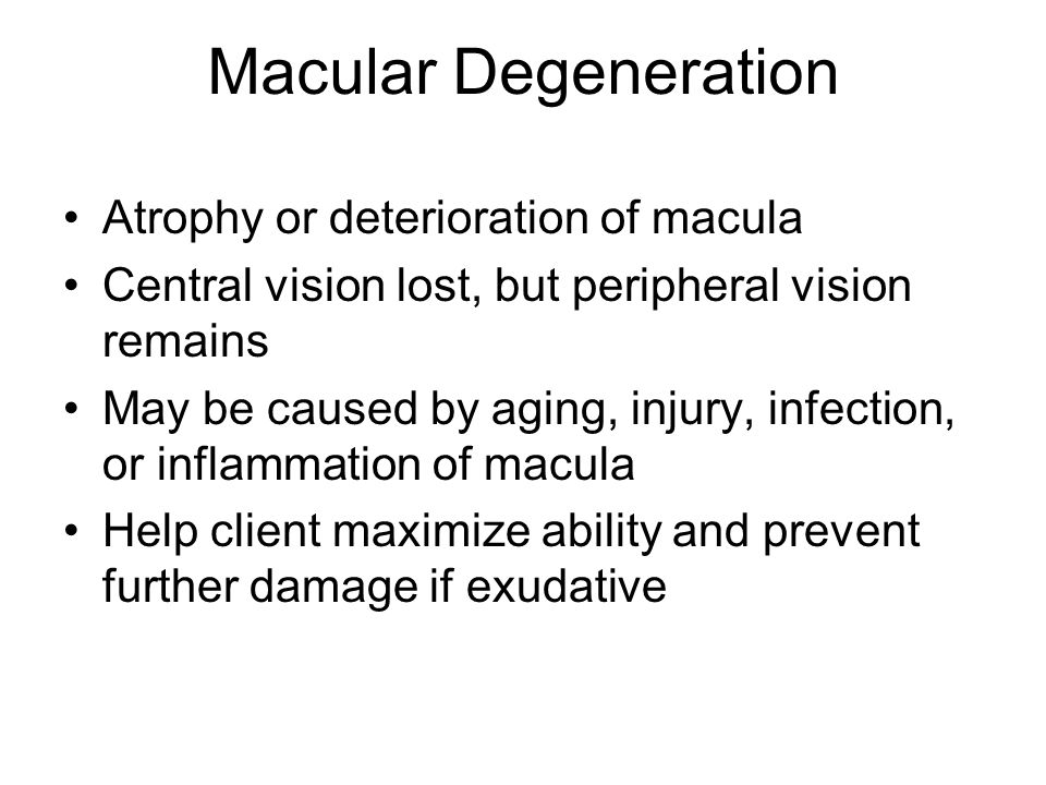Macular Degeneration Atrophy or deterioration of macula