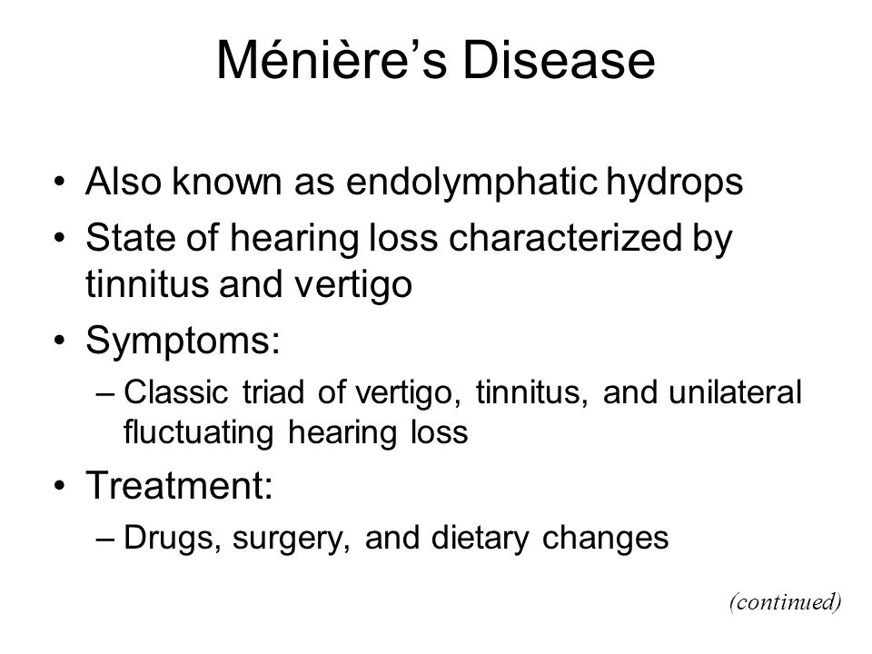 Ménière's Disease Also known as endolymphatic hydrops