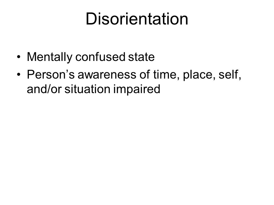 Disorientation Mentally confused state