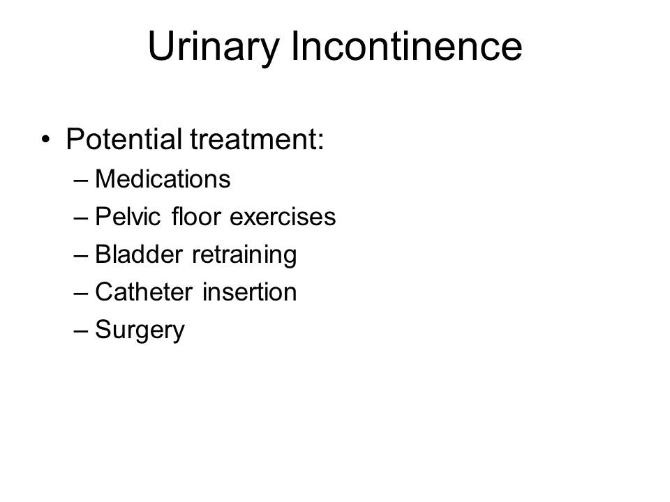 Urinary Incontinence Potential treatment: Medications