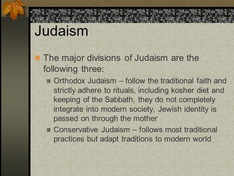 Judaism The major divisions of Judaism are the following three: