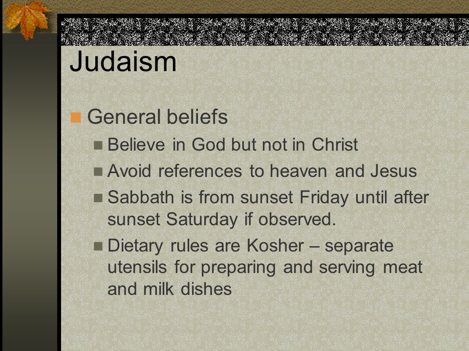 Judaism General beliefs Believe in God but not in Christ