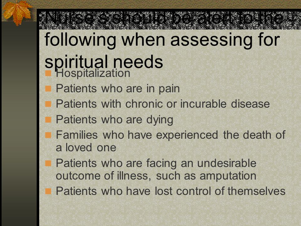 Nurse's should be alert to the following when assessing for spiritual needs
