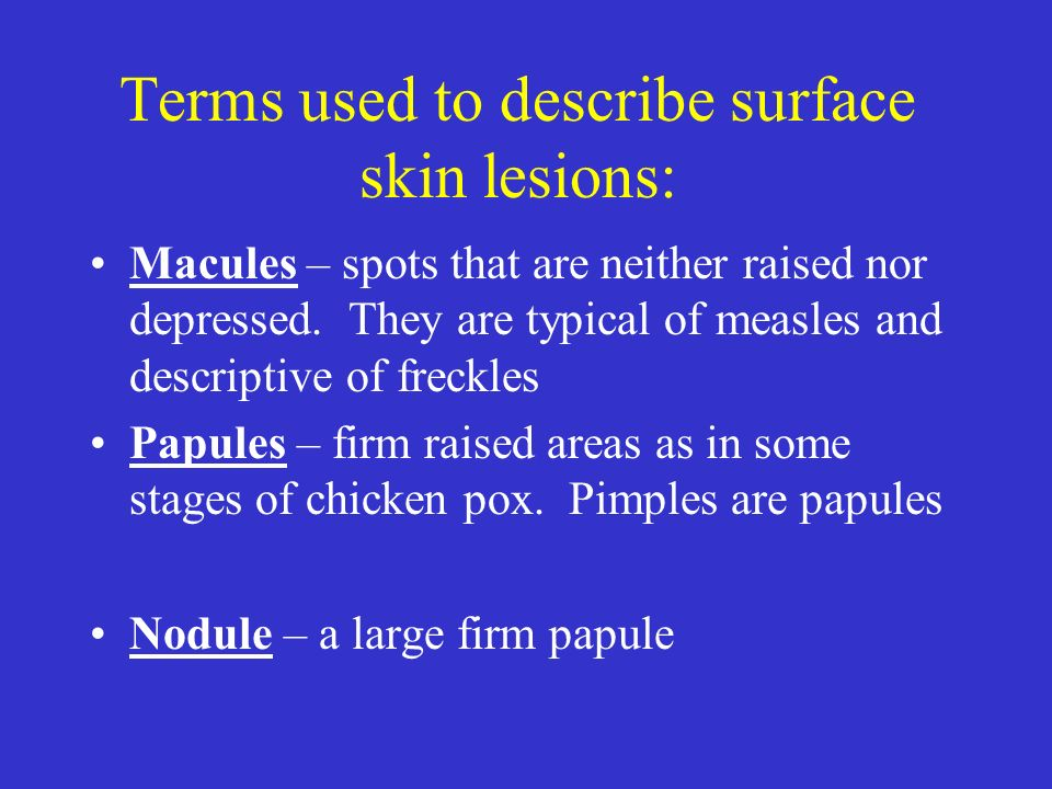 Terms used to describe surface skin lesions: