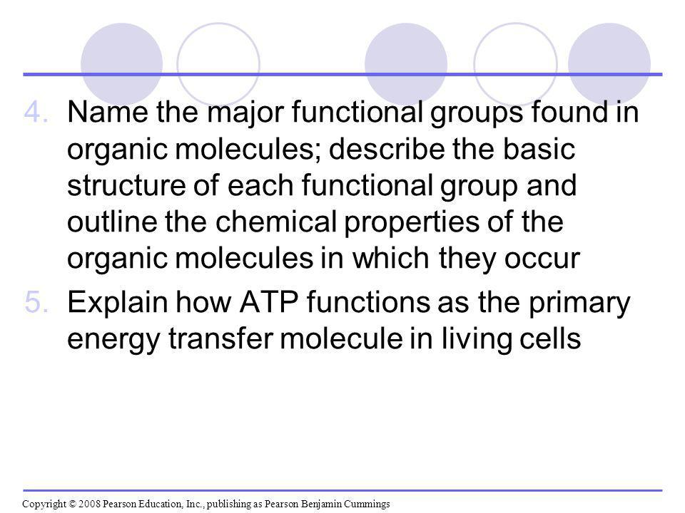 Name the major functional groups found in organic molecules; describe the basic structure of each functional group and outline the chemical properties of the organic molecules in which they occur