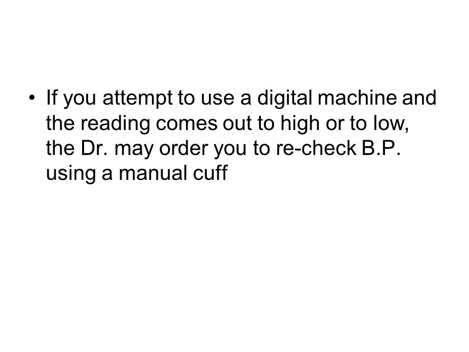 If you attempt to use a digital machine and the reading comes out to high or to low, the Dr.
