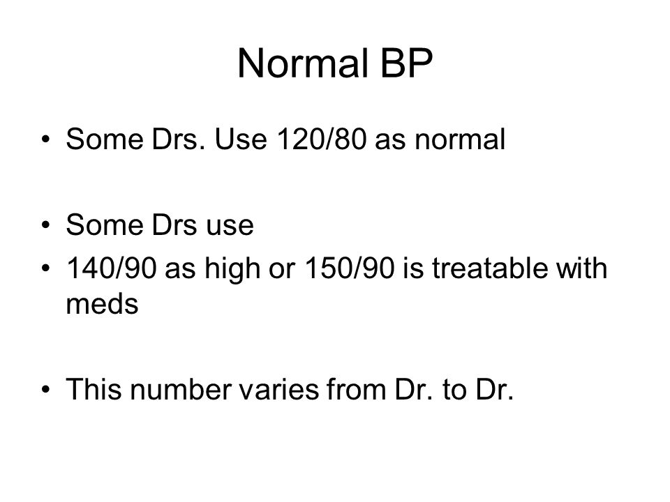 Normal BP Some Drs. Use 120/80 as normal Some Drs use