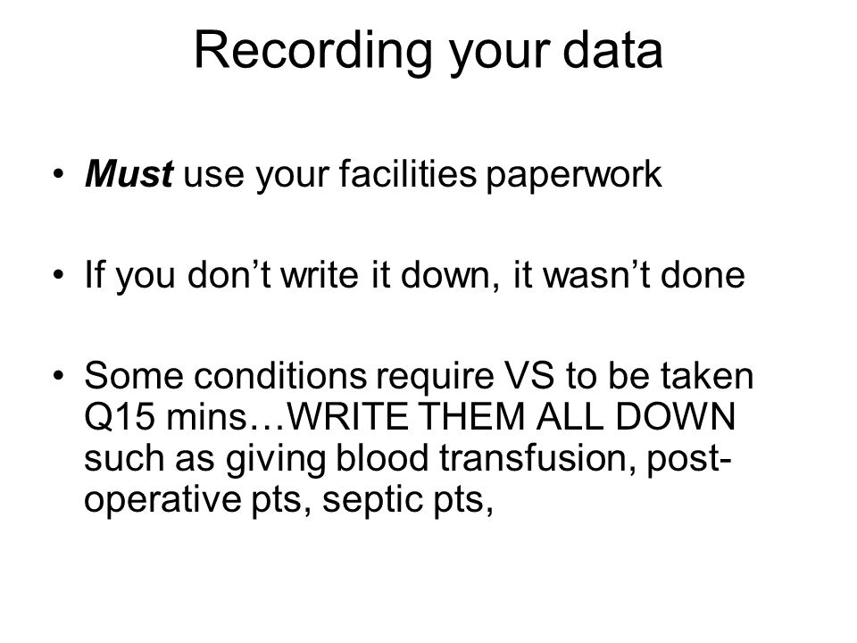 Recording your data Must use your facilities paperwork
