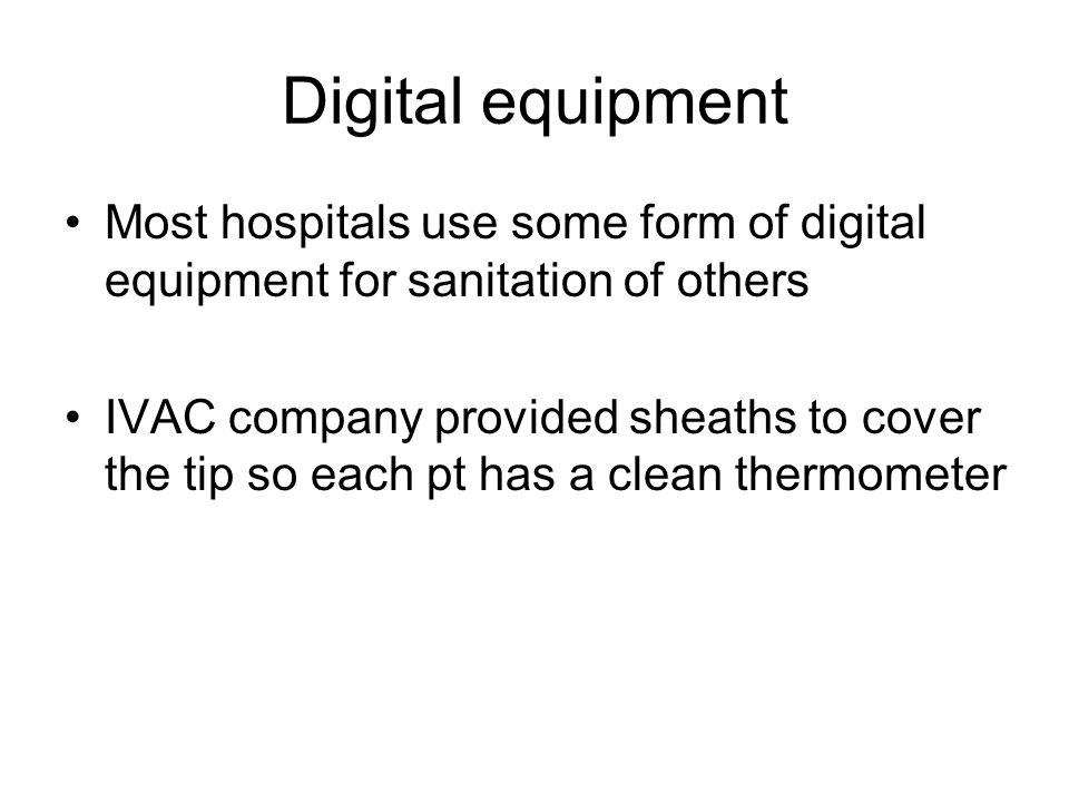 Digital equipment Most hospitals use some form of digital equipment for sanitation of others.