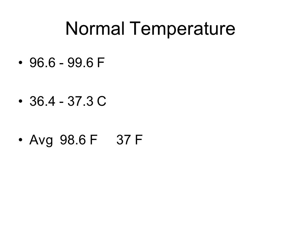 Normal Temperature F C Avg 98.6 F 37 F