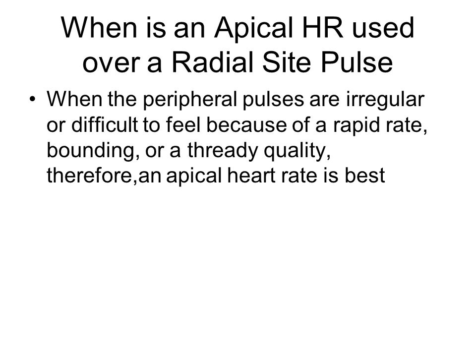 When is an Apical HR used over a Radial Site Pulse