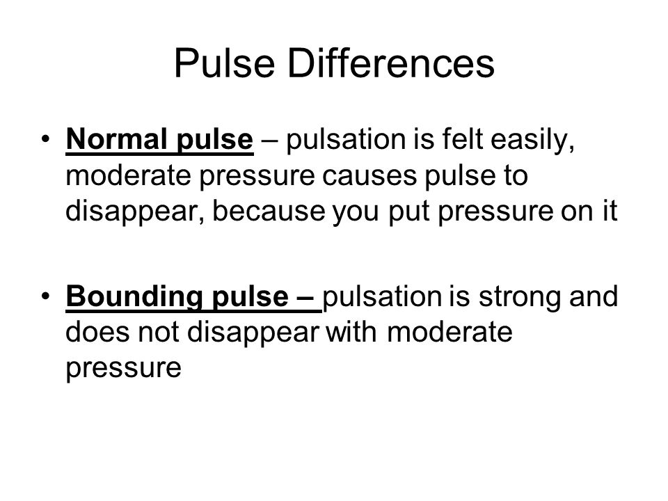 Pulse Differences Normal pulse – pulsation is felt easily, moderate pressure causes pulse to disappear, because you put pressure on it.