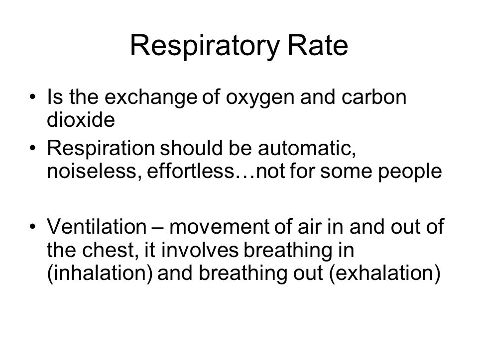 Respiratory Rate Is the exchange of oxygen and carbon dioxide