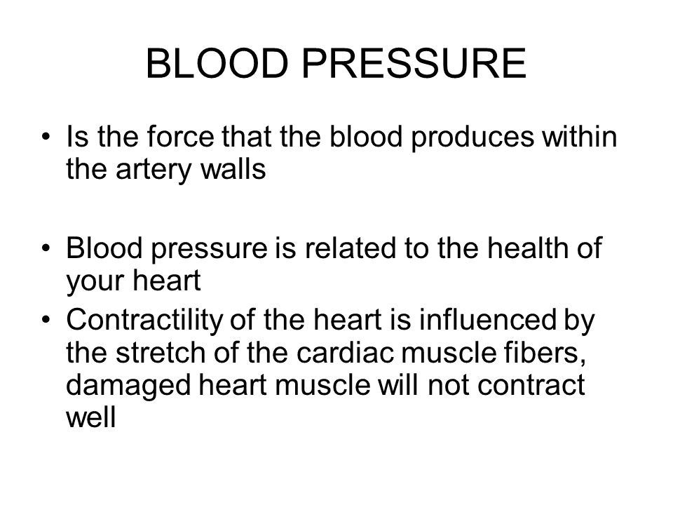 BLOOD PRESSURE Is the force that the blood produces within the artery walls. Blood pressure is related to the health of your heart.