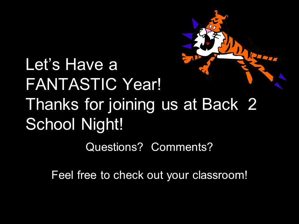 Questions Comments Feel free to check out your classroom!