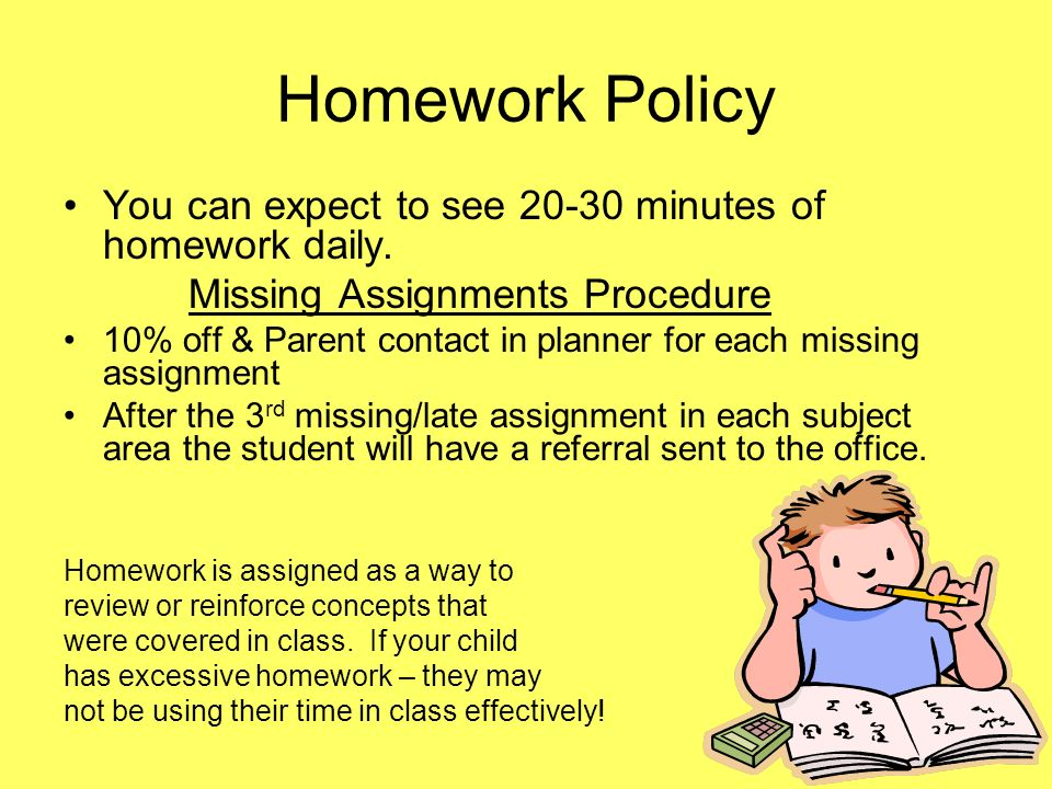 Homework Policy You can expect to see 20-30 minutes of homework daily.