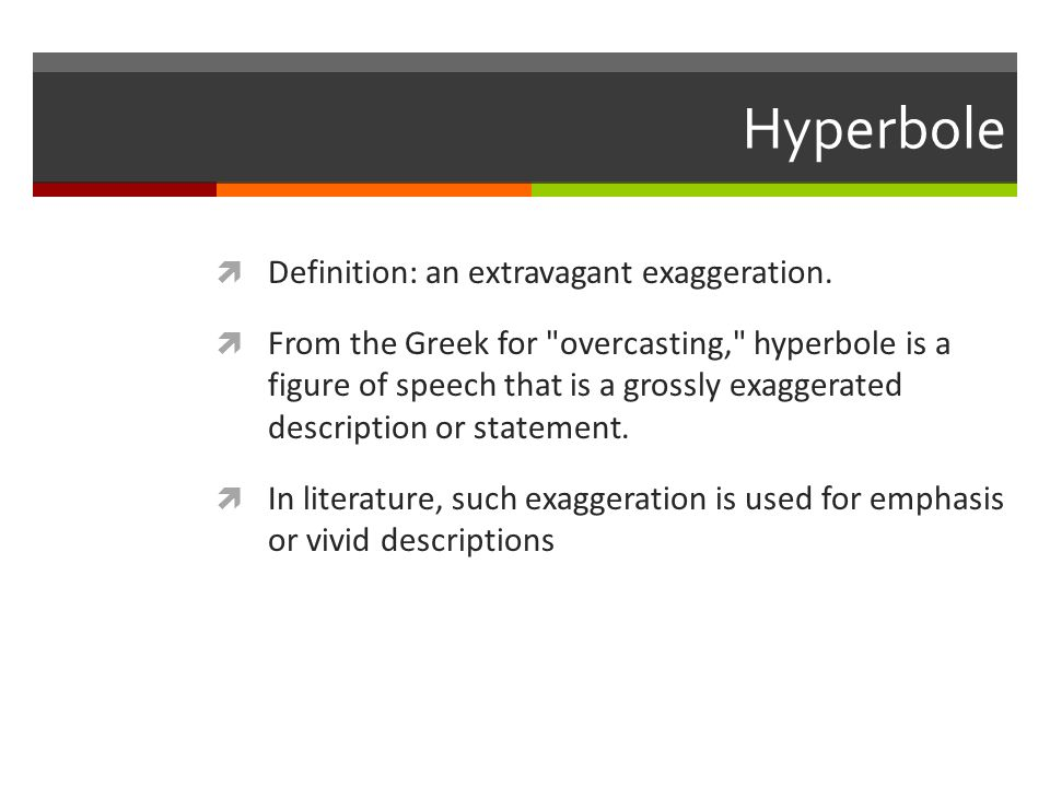Hyperbole Definition: An Extravagant Exaggeration.