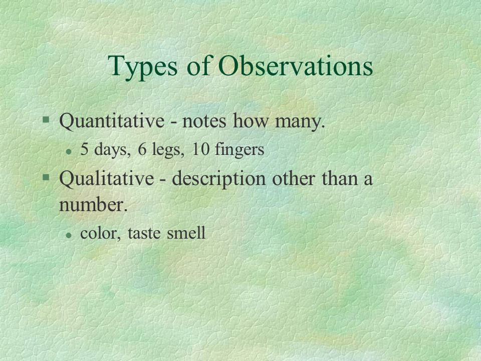 Types of Observations Quantitative - notes how many.