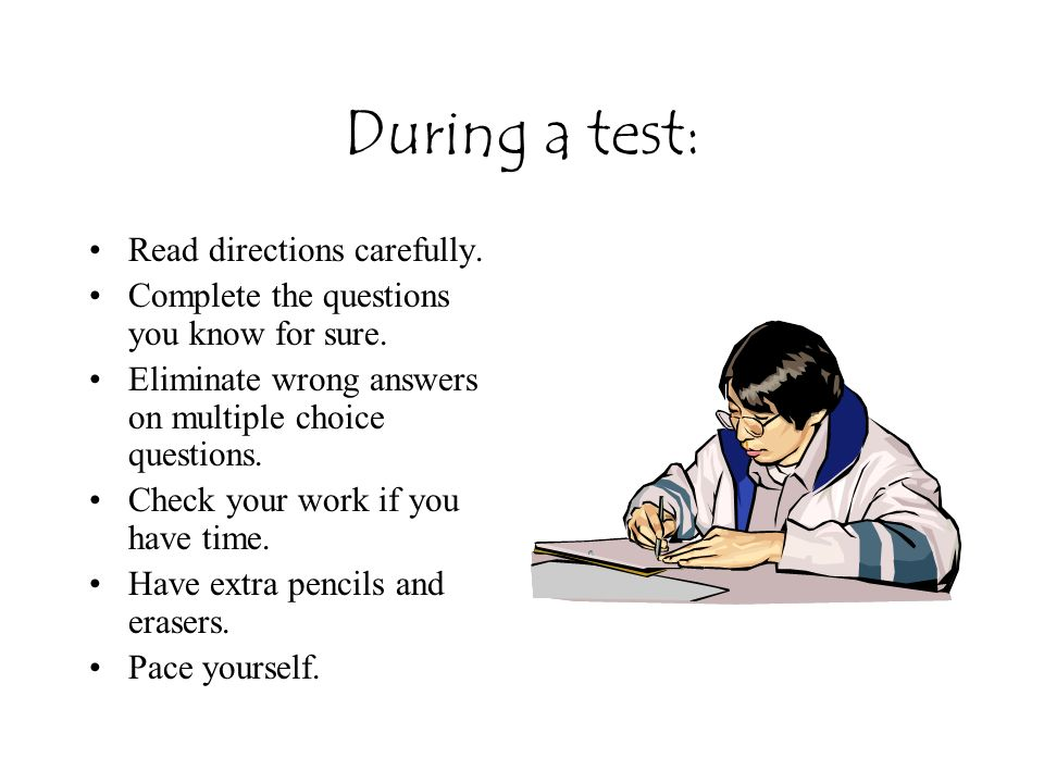 During a test: Read directions carefully.