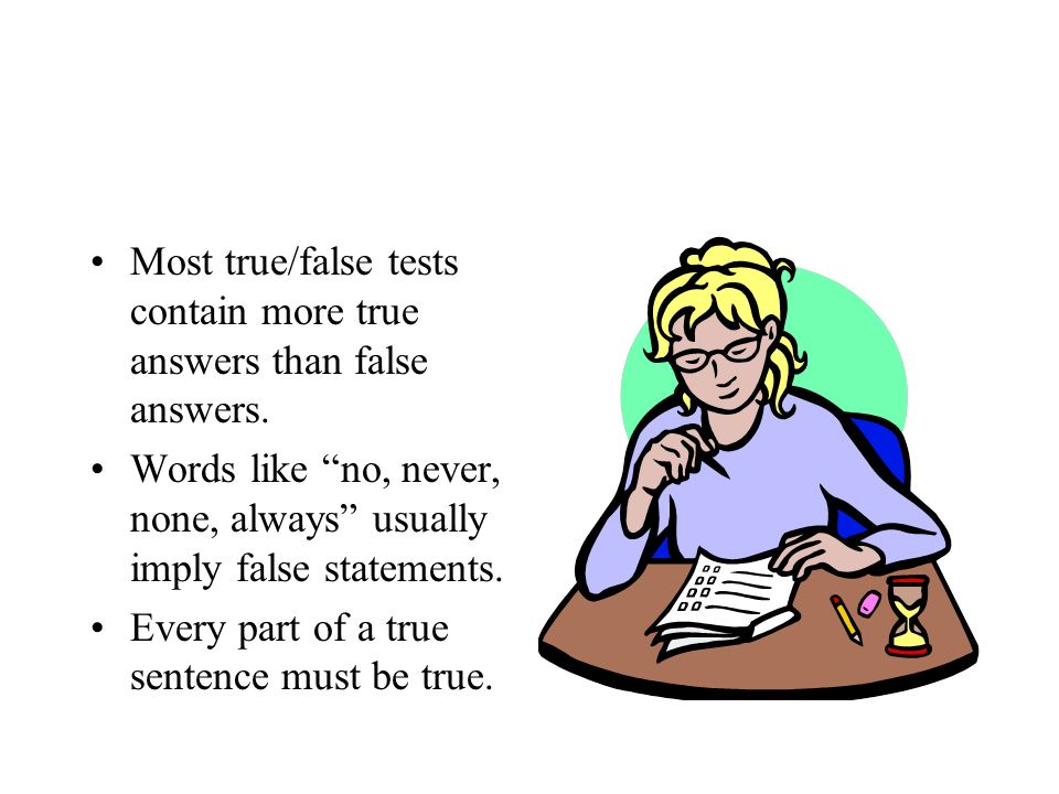 Most true/false tests contain more true answers than false answers.