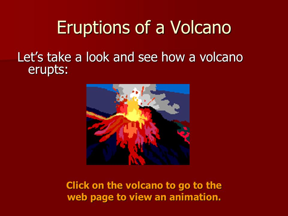 Click on the volcano to go to the web page to view an animation.