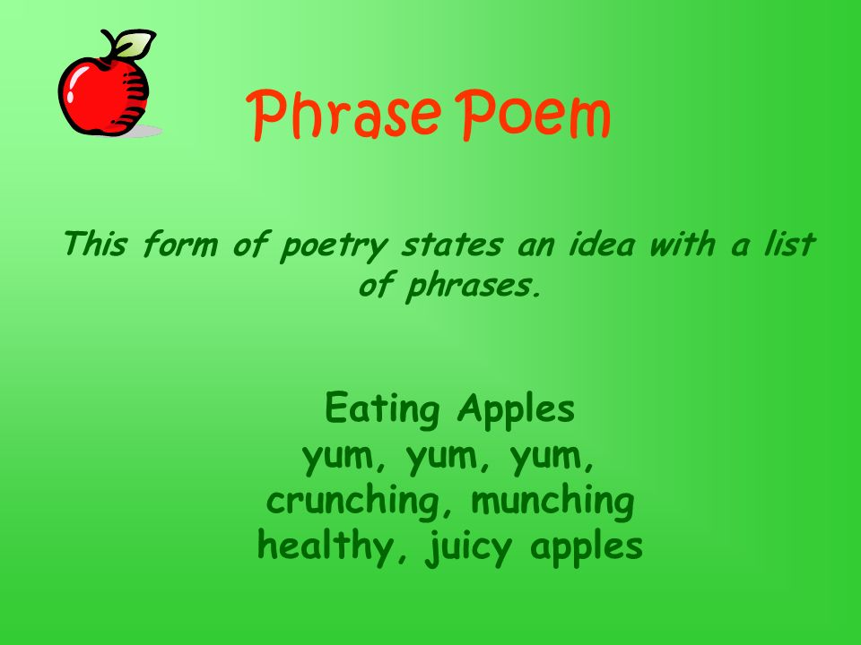 Phrase Poem This form of poetry states an idea with a list of phrases.