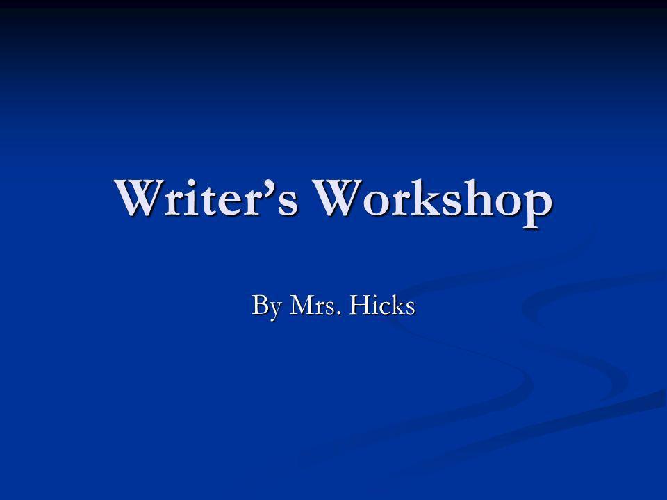 Writer's Workshop By Mrs. Hicks