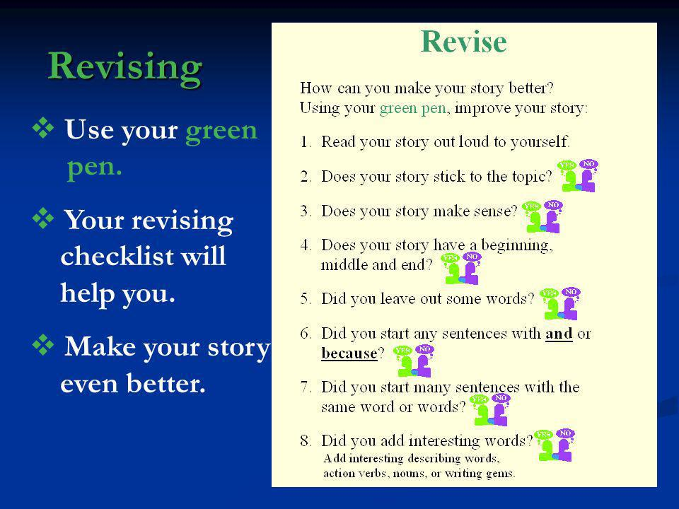Revising Use your green pen. Your revising checklist will help you.